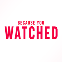 Because You Watched